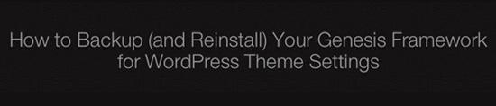 Como fazer backup (e reinstalar) Seu quadro Genesis para Definições de Tema WordPress